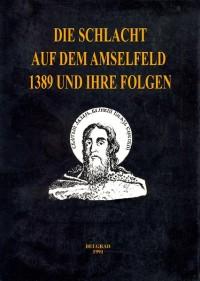 DIE SCHLACHT AUF DEM AMSELFELD 1389 UND IHRE FOLGEN