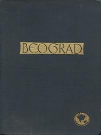 Beograd (rédigé par B. N. Gavrilović, S. Pandurović, R. Parežanin) Belgrade 1940