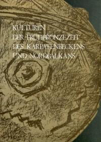 KULTUREN DER FRÜHBRONZEZEIT DAS KARPATENBECKENS UND NORDBALKANS Beograd 1984