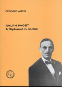 RALPH PAGET. A DIPLOMAT IN SERBIA Beograd 2006