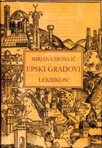 Мирјана Детелић ЕПСКИ ГРАДОВИ Београд 2007